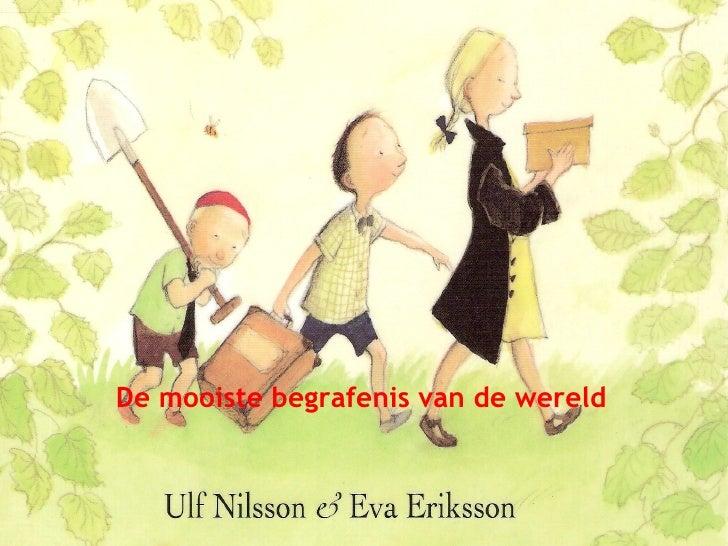 DE MOOISTE BEGRAFENIS VAN DE WERELD een boek van Ulf Nilsson & Eva Eriksson KINDER- EN JEUGDJURY 2008 – 2009 bibliografisc...