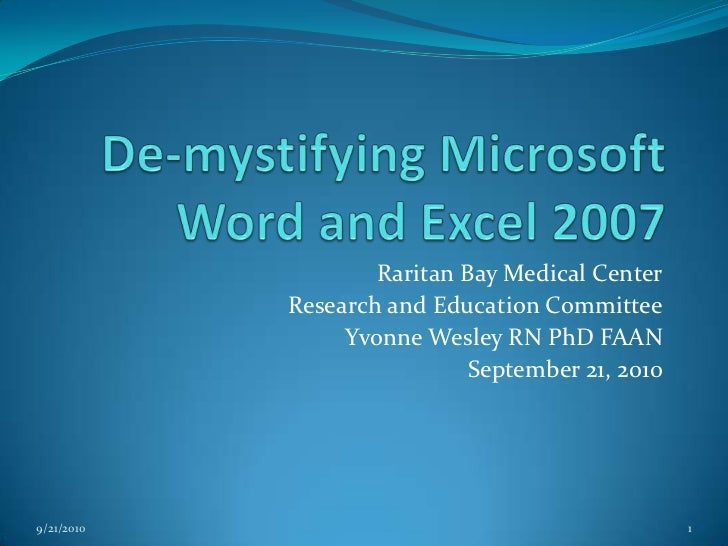 De-mystifying Microsoft Word and Excel 2007<br />Raritan Bay Medical Center<br />Research and Education Committee<br />Yvo...