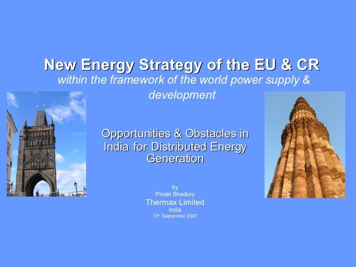 Opportunities & Obstacles in India   for   Distributed Energy Generation by Pinaki Bhadury Thermax Limited India 13 th  Se...