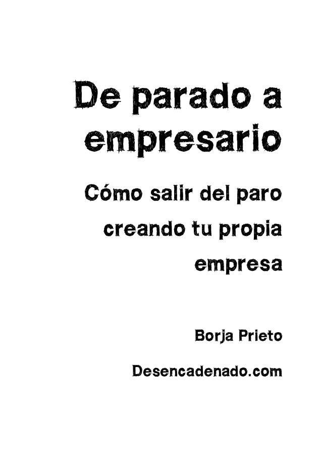 De parado aempresarioCómo salir del parocreando tu propiaempresaBorja PrietoDesencadenado.com