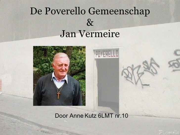 De Poverello Gemeenschap & Jan Vermeire <ul><li>Door Anne Kutz 6LMT nr.10 </li></ul>