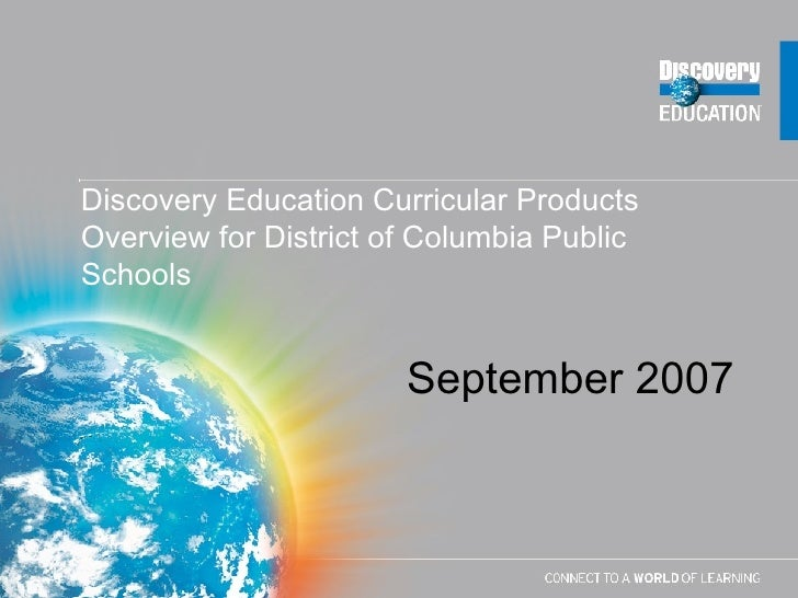 Discovery Education Curricular Products Overview for District of Columbia Public Schools September 2007
