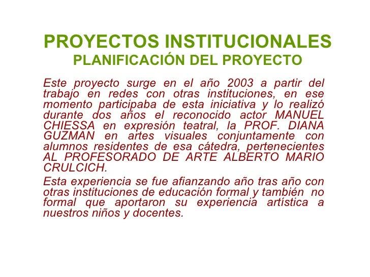 PROYECTOS INSTITUCIONALES  PLANIFICACIÓN DEL PROYECTO Este proyecto surge en el año 2003 a partir del trabajo en redes con...