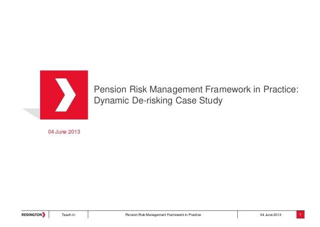 Teach-in Pension Risk Management Framework in Practice 04 June 2013Pension Risk Management Framework in Practice:Dynamic D...