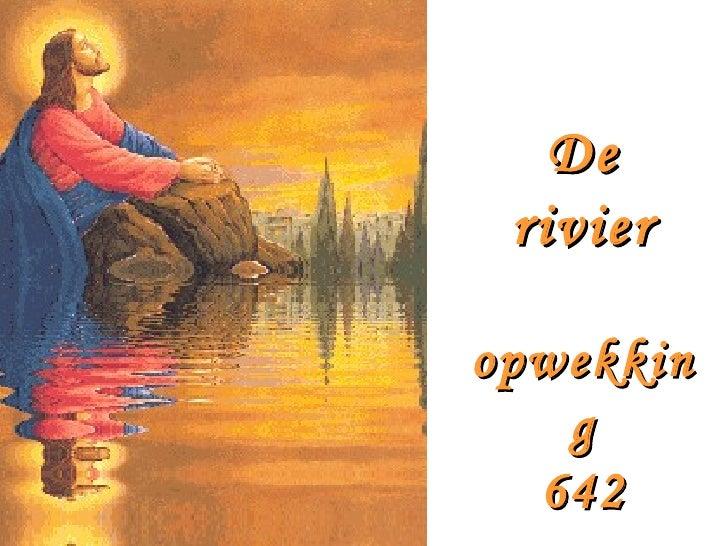De rivier opwekking 642