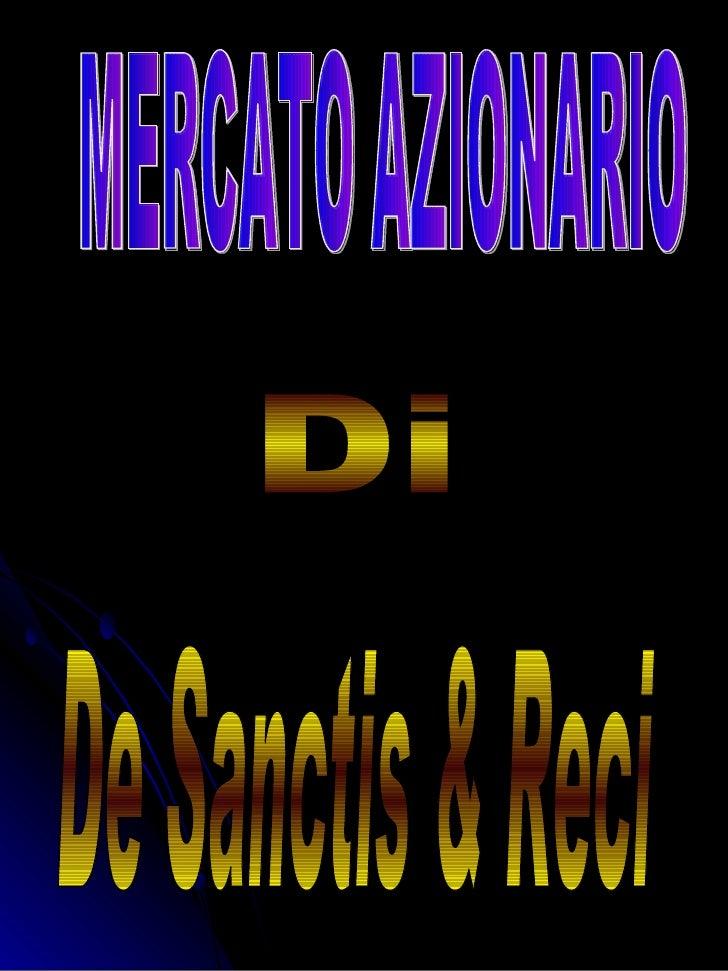 MERCATO AZIONARIO Di De Sanctis & Reci