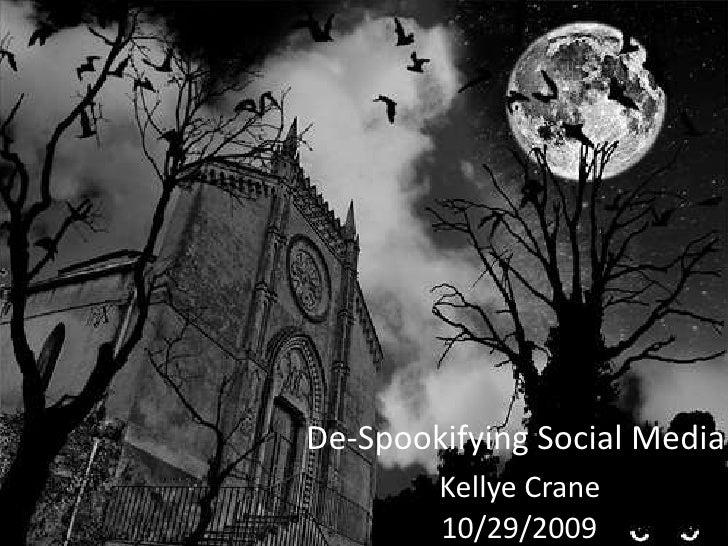 De-Spookifying Social Media         Kellye Crane         10/29/2009