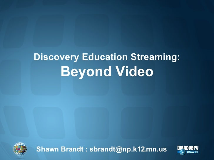Discovery Education Streaming: Beyond Video Shawn Brandt : sbrandt@np.k12.mn.us