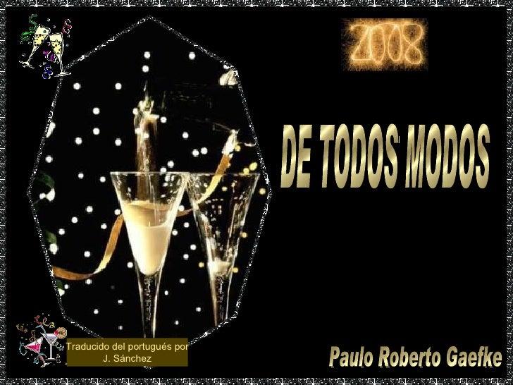 DE TODOS MODOS Paulo Roberto Gaefke Traducido del portugués por J. Sánchez