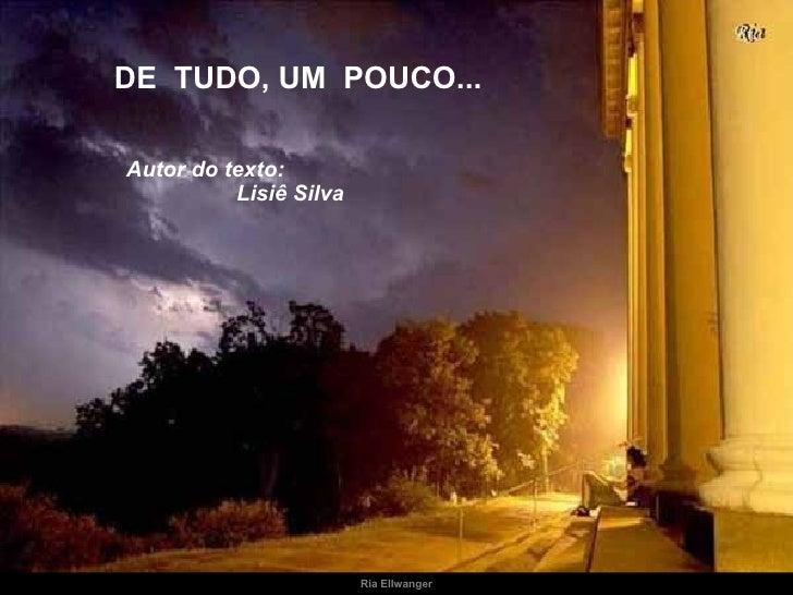 Ria Ellwanger DE  TUDO, UM  POUCO... Autor do texto:  Lisiê Silva