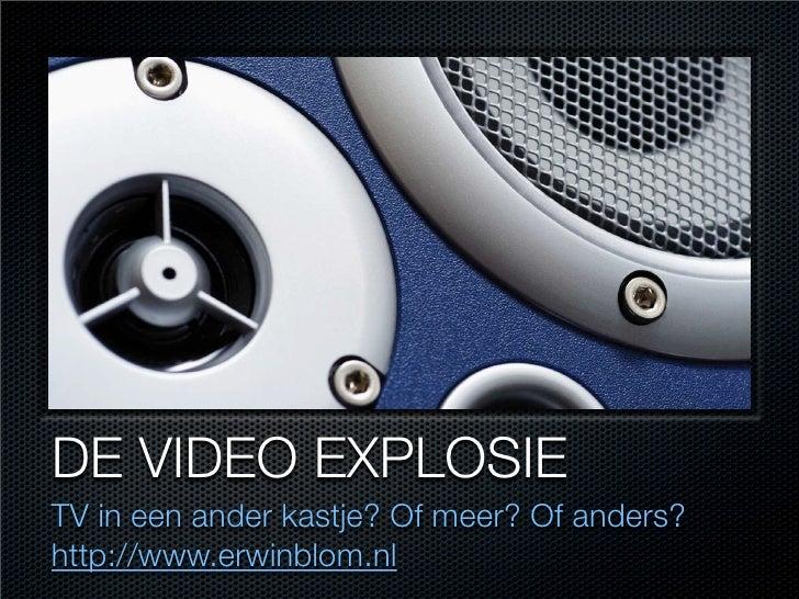 DE VIDEO EXPLOSIE TV in een ander kastje? Of meer? Of anders? http://www.erwinblom.nl