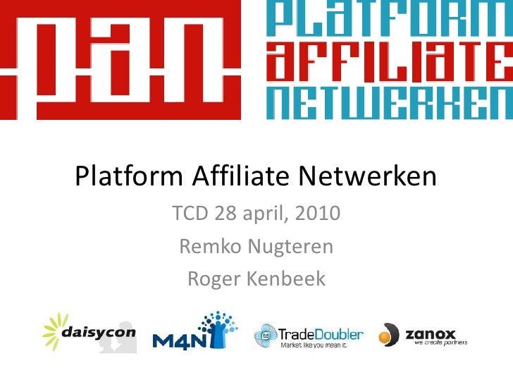 Platform Affiliate Netwerken<br />TCD 28 april, 2010<br />RemkoNugteren<br />Roger Kenbeek<br />