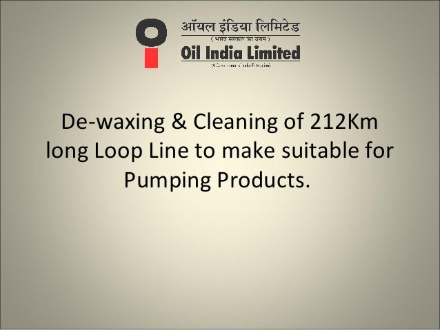 De-waxing & Cleaning of 212Kmlong Loop Line to make suitable for        Pumping Products.