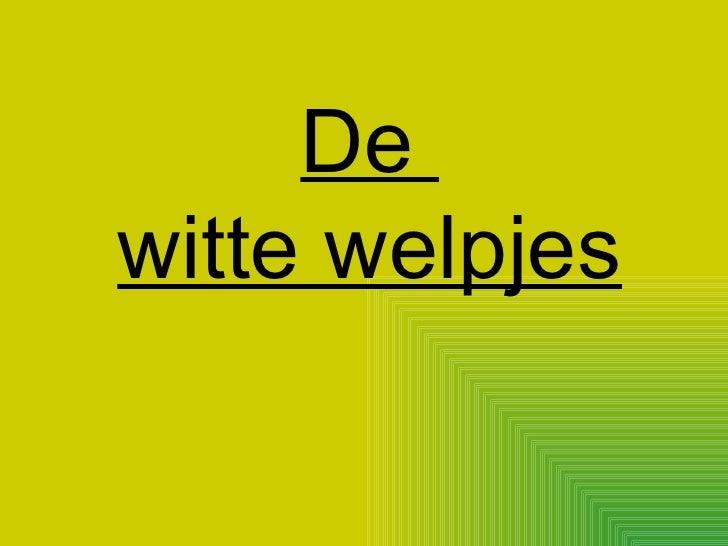 De  witte welpjes