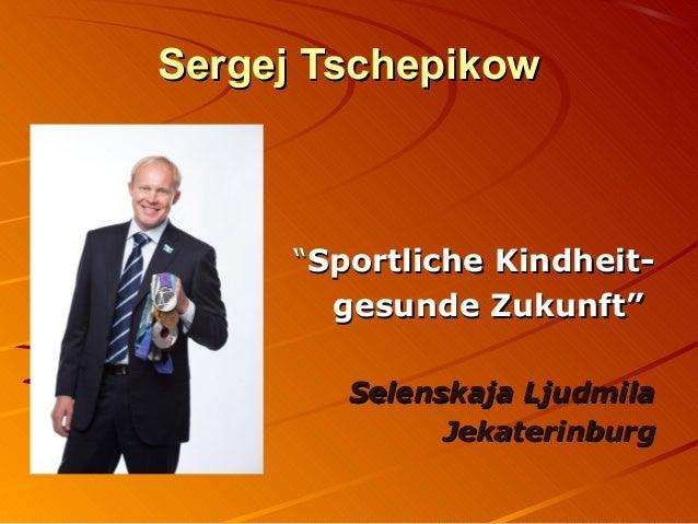"Sergej Tschepikow  ""Sportliche Kindheitgesunde Zukunft"" Selenskaja Ljudmila Jekaterinburg"