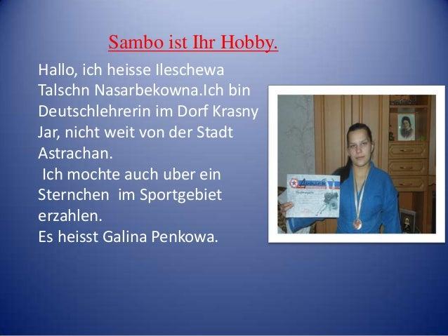 Sambo ist Ihr Hobby. Hallo, ich heisse Ileschewa Talschn Nasarbekowna.Ich bin Deutschlehrerin im Dorf Krasny Jar, nicht we...