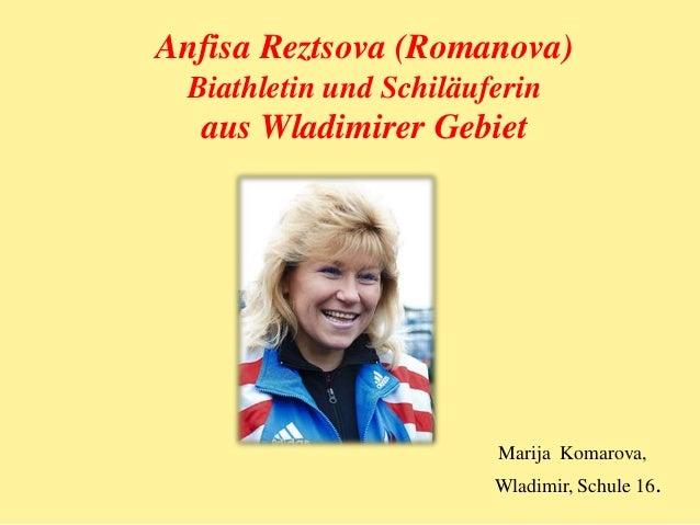 Anfisa Reztsova (Romanova) Biathletin und Schiläuferin  aus Wladimirer Gebiet  Marija Komarova, Wladimir, Schule 16.