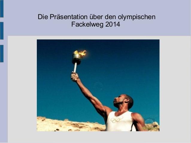 Die Präsentation über den olympischen Fackelweg 2014