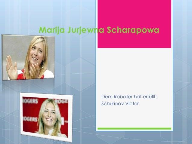 Marija Jurjewna Scharapowa  Dem Roboter hat erfüllt: Sсhurinov Victor