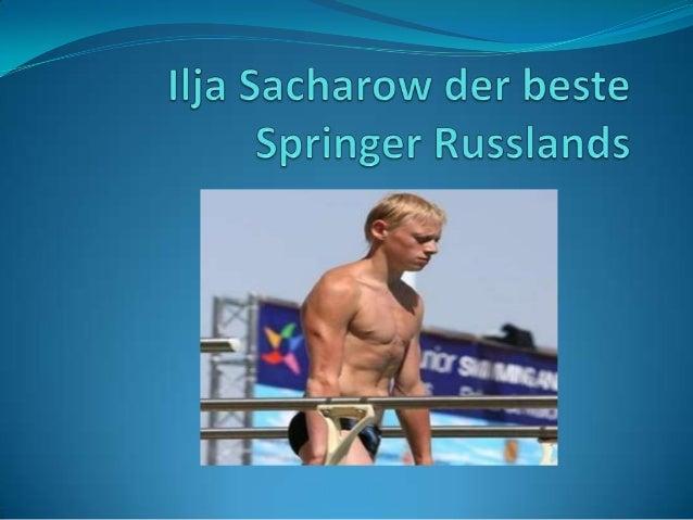 Unter den Sportlern, die mein Saratower Gebiet beruhmt gemacht haben, mochte ich Ilja Sacharow, einen russischen Wasserspr...
