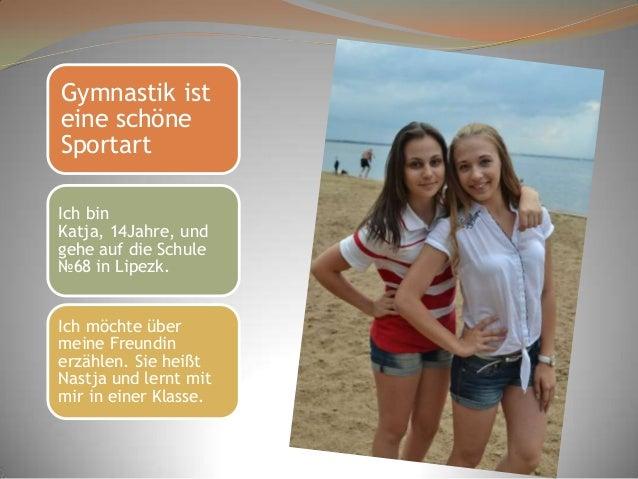 Gymnastik ist eine schöne Sportart Ich bin Katja, 14Jahre, und gehe auf die Schule №68 in Lipezk.  Ich möchte über meine F...