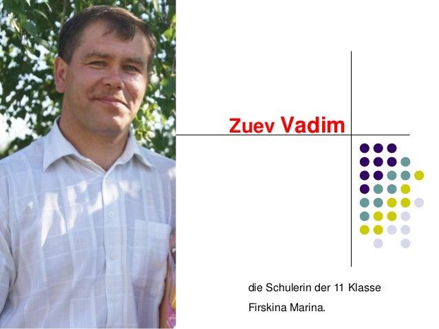 Zuev Vadim  die Schulerin der 11 Klasse Firskina Marina.