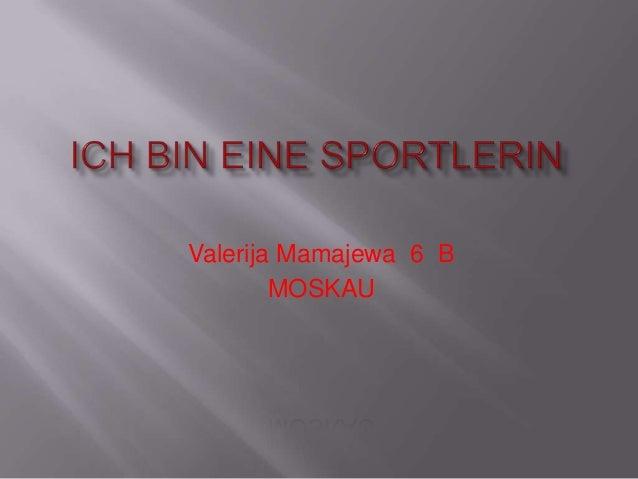 Valerija Mamajewa 6 B MOSKAU