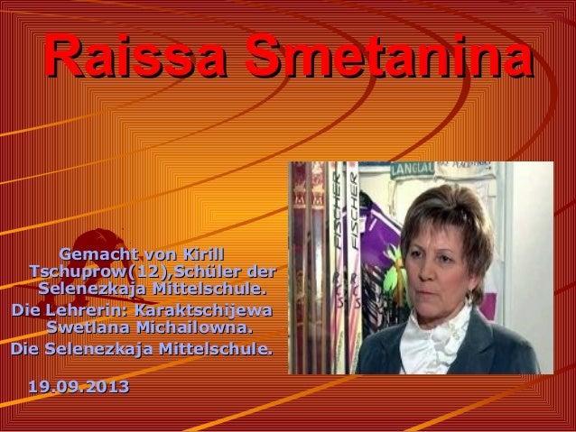 Raissa Smetanina  Gemacht von Kirill Tschuprow(12),Schüler der Selenezkaja Mittelschule. Die Lehrerin: Karaktschijewa Swet...
