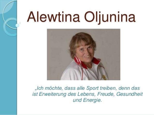 """Alewtina Oljunina  """"Ich möchte, dass alle Sport treiben, denn das ist Erweiterung des Lebens, Freude, Gesundheit und Energ..."""