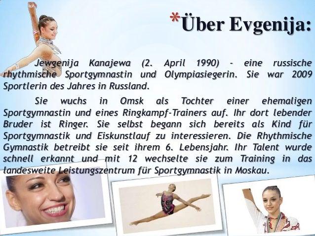 *Über Evgenija: Jewgenija Kanajewa (2. April 1990) - eine russische rhythmische Sportgymnastin und Olympiasiegerin. Sie wa...