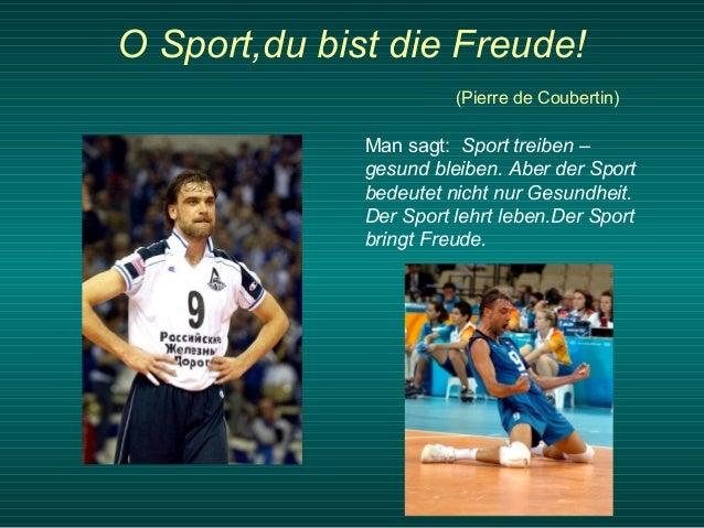 O Sport,du bist die Freude! (Pierre de Coubertin)  Man sagt: Sport treiben – gesund bleiben. Aber der Sport bedeutet nicht...