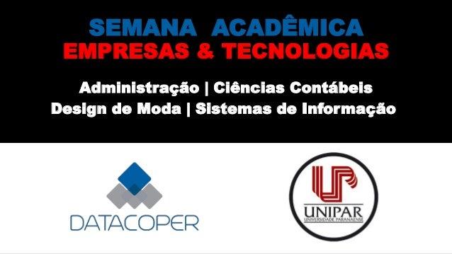 SEMANA ACADÊMICA EMPRESAS & TECNOLOGIAS Administração   Ciências Contábeis Design de Moda   Sistemas de Informação