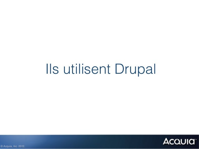 Ils utilisent Drupal© Acquia, Inc. 2012.