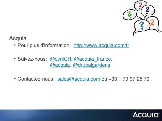 Acquia • Pour plus dinformation: http://www.acquia.com/fr • Suivez-nous: @cyrilCR, @acquia_france,                @acquia,...