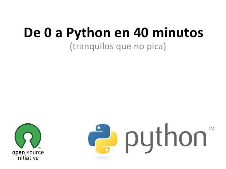 De 0 a Python en 40 minutos       (tranquilos que no pica)
