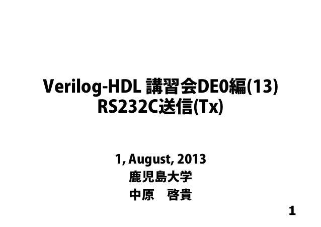 1 Verilog-HDL 講習会DE0編(13) RS232C送信(Tx) 1, August, 2013 鹿児島大学 中原啓貴