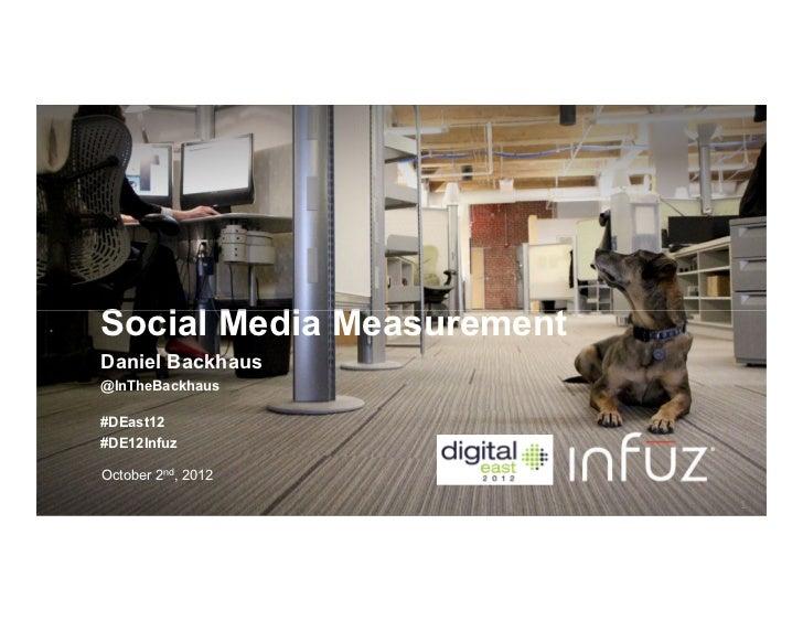 Social Media MeasurementDaniel Backhaus08/22/2012@InTheBackhaus#DEast12#DE12InfuzOctober 2nd, 2012                        ...