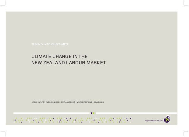 TUNING INTO OUR TIMES: CLIMATE CHANGE IN THE NEW ZEALAND LABOUR MARKET A PRESENTATION AND DISCUSSION • MARIANNE DOCZI • WO...