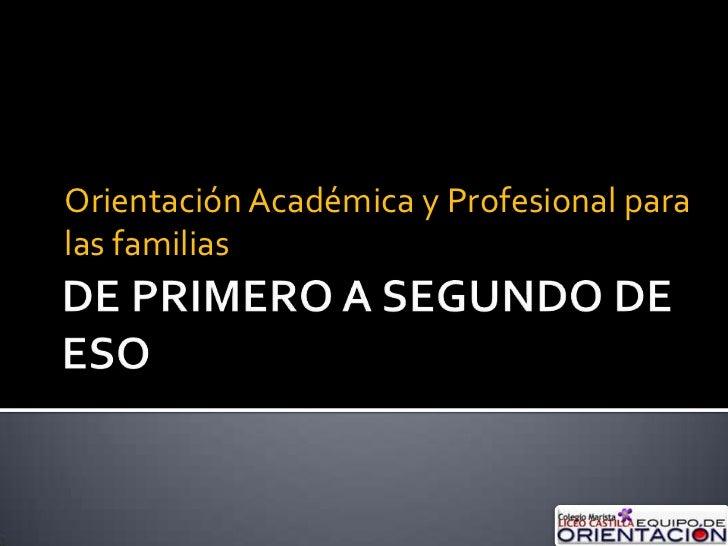 DE PRIMERO A SEGUNDO DE ESO<br />Orientación Académica y Profesional para las familias<br />