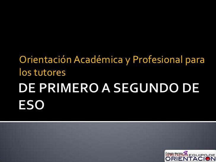 DE PRIMERO A SEGUNDO DE ESO<br />Orientación Académica y Profesional para los tutores<br />