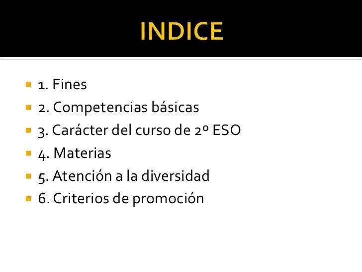 INDICE<br />1. Fines<br />2. Competenciasbásicas<br />3. Carácter del curso de 2º ESO<br />4. Materias<br />5. Atención a ...