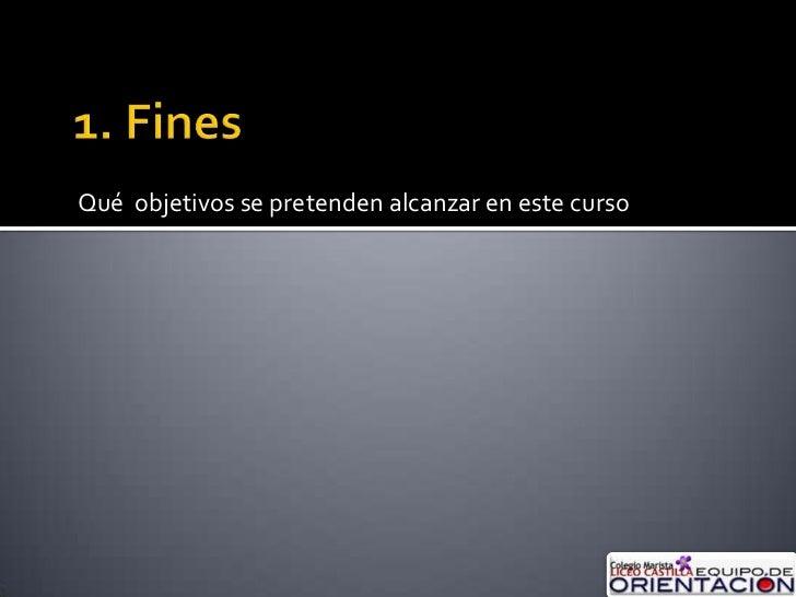1. Fines<br />Qué  objetivos se pretenden alcanzar en este curso<br />