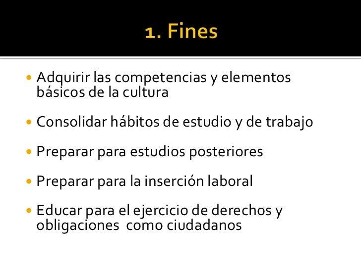 1. Fines<br /><ul><li>Adquirir las competencias y elementos básicos de la cultura