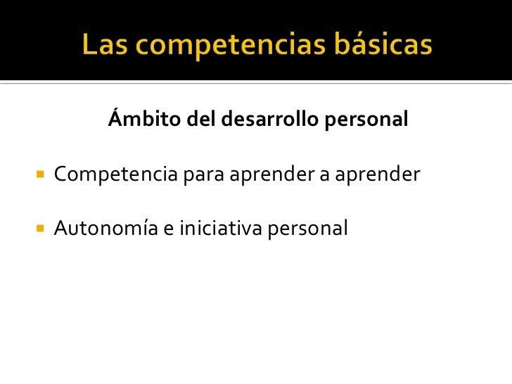 Concepto de competencia básica<br /><ul><li>Capacidad de poner en práctica de forma integrada, en contextos y  situaciones...