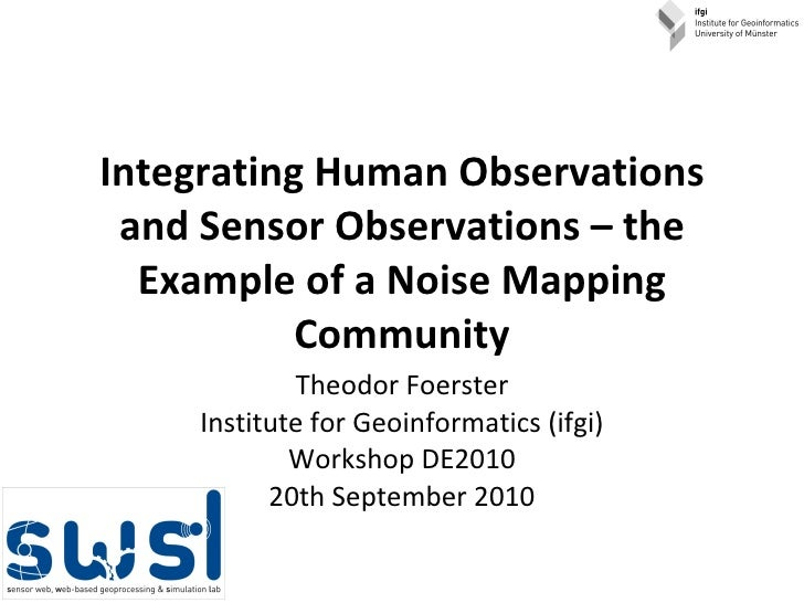 Integrating Human Observations and Sensor Observations – the Example of a Noise Mapping Community Theodor Foerster Institu...