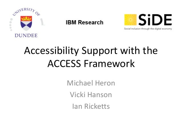 Accessibility Support with the ACCESS Framework Michael Heron Vicki Hanson Ian Ricketts