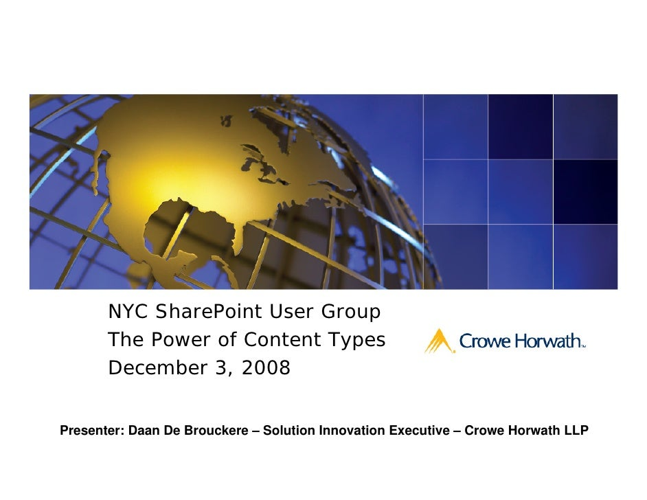 NYC SharePoint User Group        The Power of Content Types        December 3, 2008   Presenter: Daan De Brouckere – Solut...