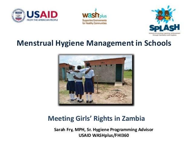 Menstrual Hygiene Management in Schools Meeting Girls' Rights in Zambia Sarah Fry, MPH, Sr. Hygiene Programming Advisor US...