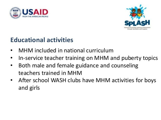 Integration in Ministry of Education Systems • MHM in provincial and district strategic plans • MHM indicators in school m...