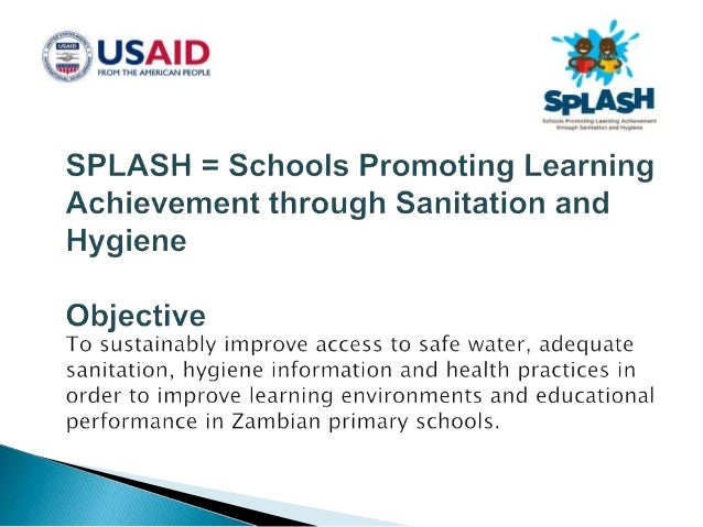SPLASH Zambia • 4 year (2011 -2015) school WASH program • Funded by USAID, managed by FHI360 and CARE • Reaching 370 schoo...